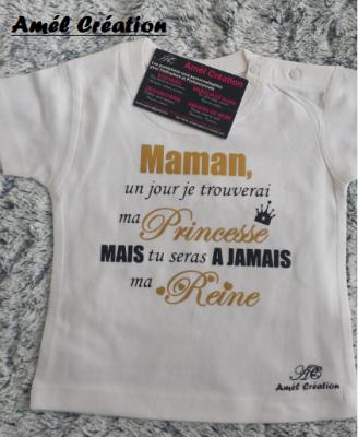 Tee shirt MC - Maman un jour je trouverai ma princesse mais tu resteras à jamais ma Reine